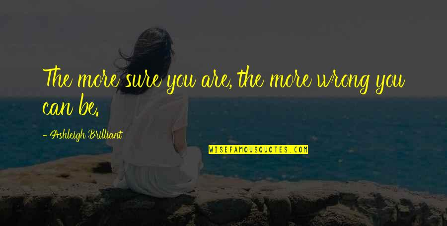 Florinda Donner-grau Quotes By Ashleigh Brilliant: The more sure you are, the more wrong