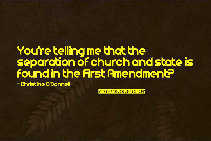 Florinda Donner-grau Quotes By Christine O'Donnell: You're telling me that the separation of church