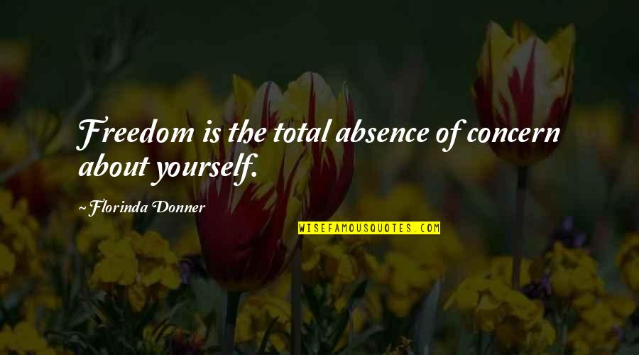 Florinda Donner-grau Quotes By Florinda Donner: Freedom is the total absence of concern about