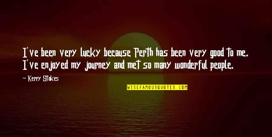Florinda Donner-grau Quotes By Kerry Stokes: I've been very lucky because Perth has been