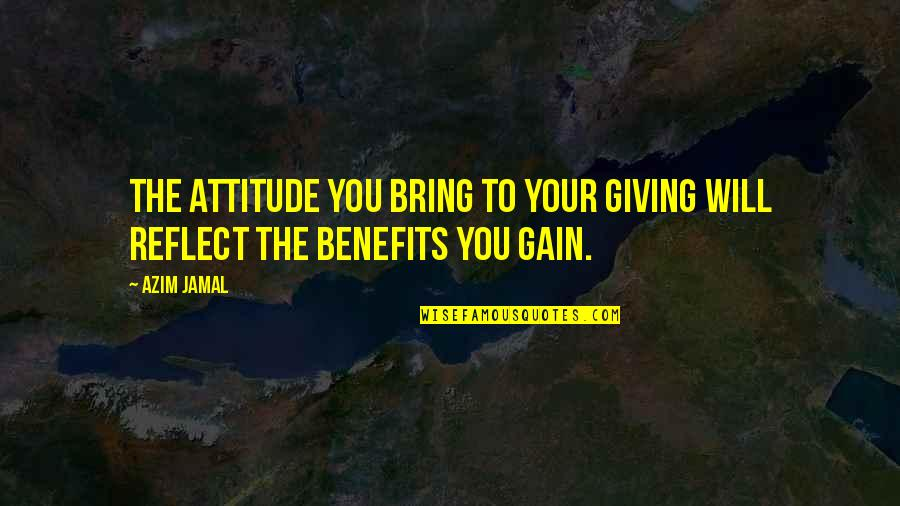 Flourless Quotes By Azim Jamal: The attitude you bring to your giving will