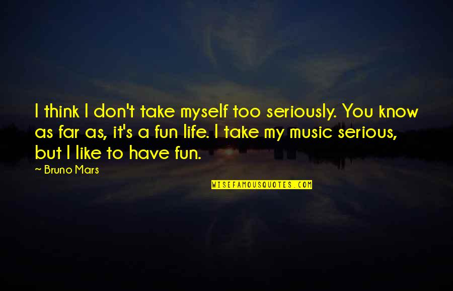 Flourless Quotes By Bruno Mars: I think I don't take myself too seriously.