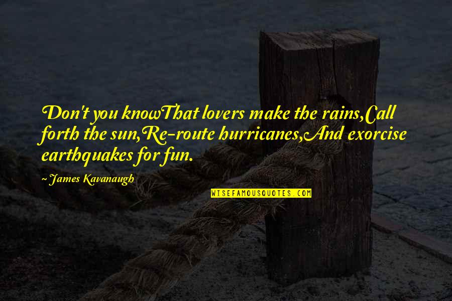 Flourless Quotes By James Kavanaugh: Don't you knowThat lovers make the rains,Call forth