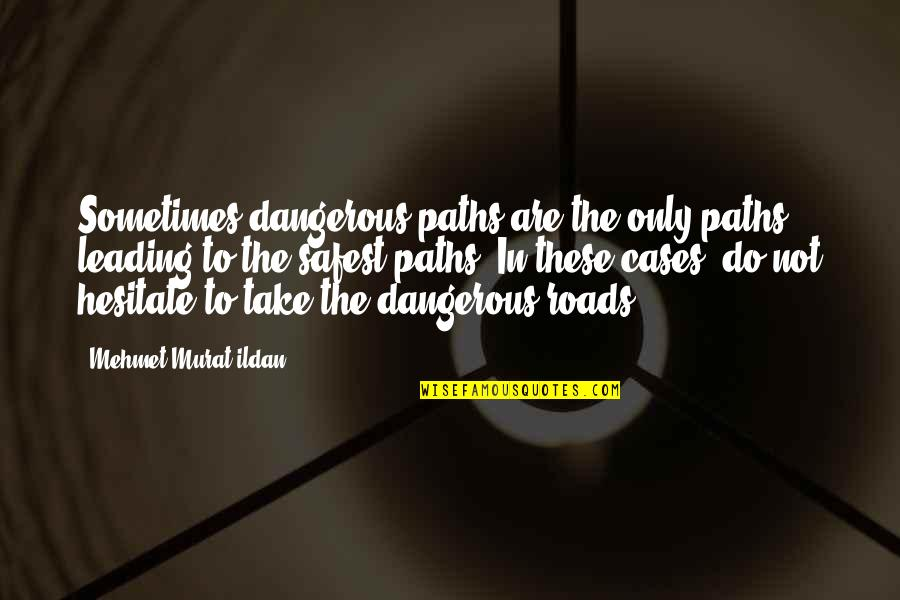 Flourless Quotes By Mehmet Murat Ildan: Sometimes dangerous paths are the only paths leading