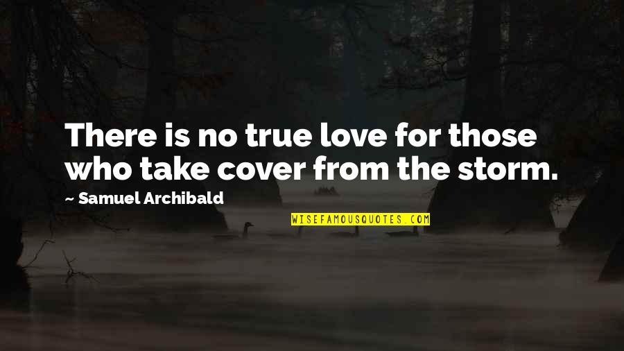 Flourless Quotes By Samuel Archibald: There is no true love for those who