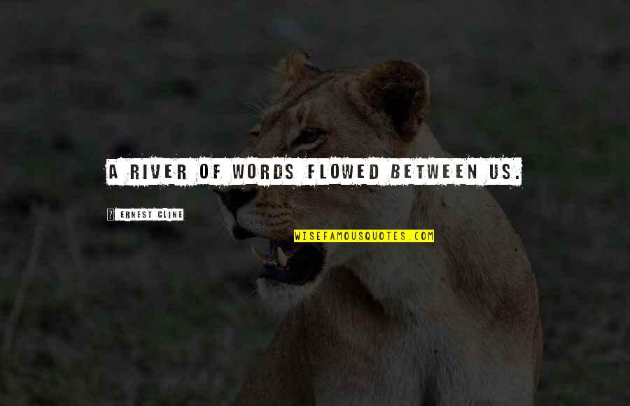 Flowed Quotes By Ernest Cline: A river of words flowed between us.