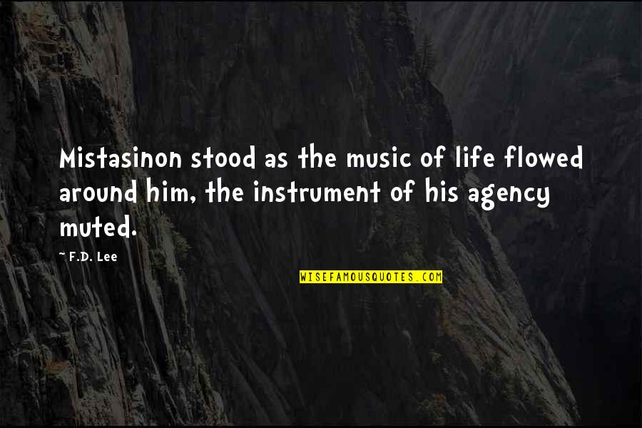 Flowed Quotes By F.D. Lee: Mistasinon stood as the music of life flowed