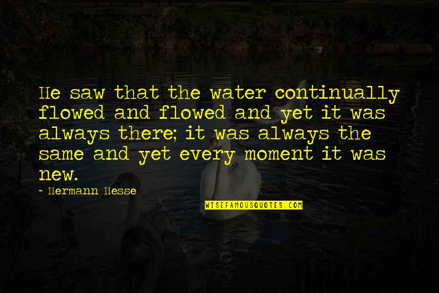Flowed Quotes By Hermann Hesse: He saw that the water continually flowed and