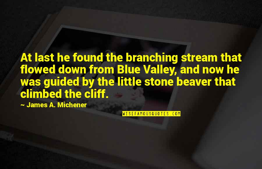 Flowed Quotes By James A. Michener: At last he found the branching stream that