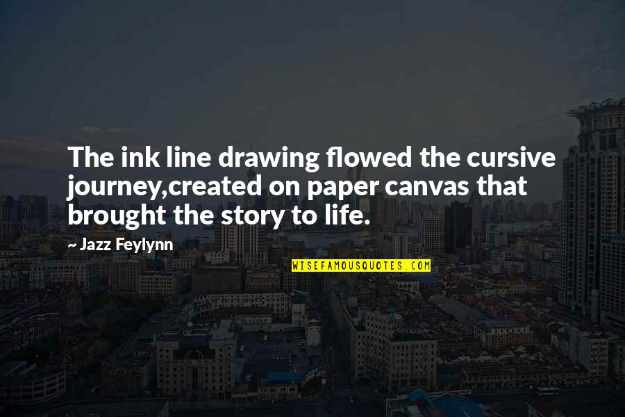 Flowed Quotes By Jazz Feylynn: The ink line drawing flowed the cursive journey,created