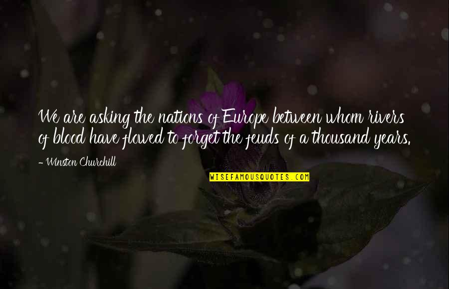 Flowed Quotes By Winston Churchill: We are asking the nations of Europe between