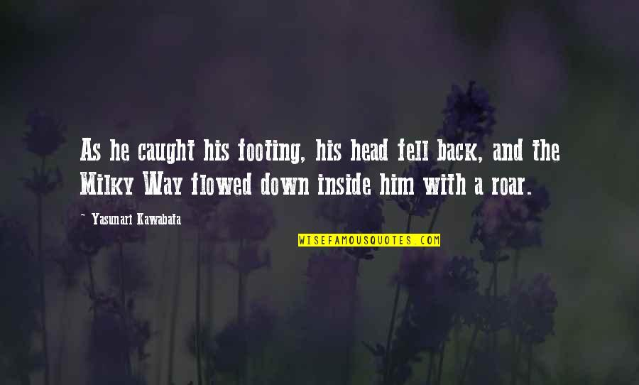 Flowed Quotes By Yasunari Kawabata: As he caught his footing, his head fell