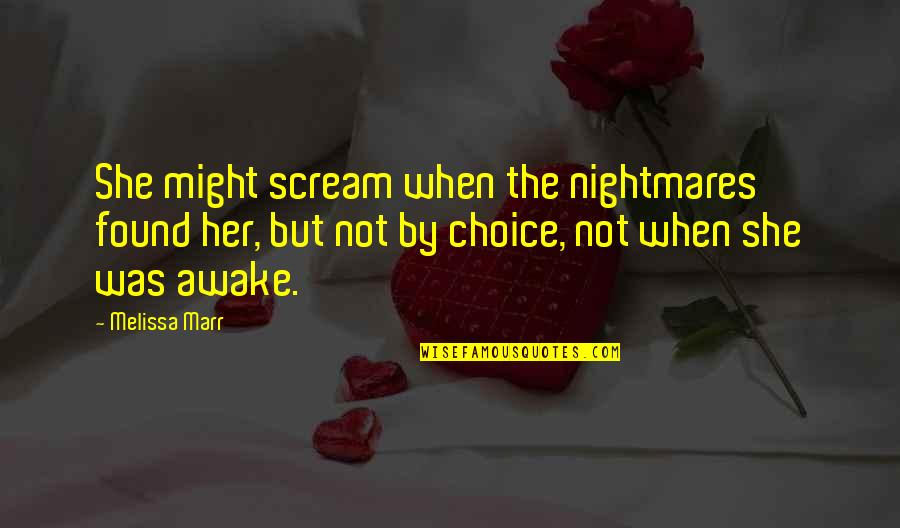Flower And Bee Relationship Quotes By Melissa Marr: She might scream when the nightmares found her,