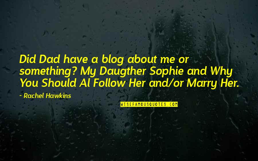 Flower And Bee Relationship Quotes By Rachel Hawkins: Did Dad have a blog about me or