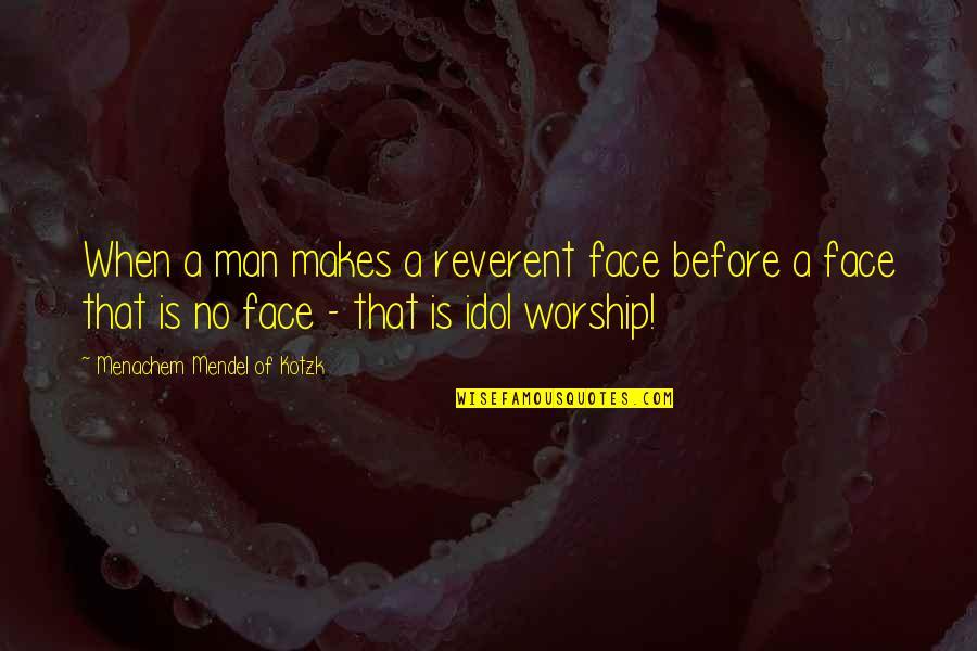 Flower Bomb Quotes By Menachem Mendel Of Kotzk: When a man makes a reverent face before