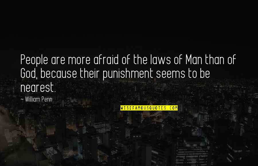 Flower Bomb Quotes By William Penn: People are more afraid of the laws of