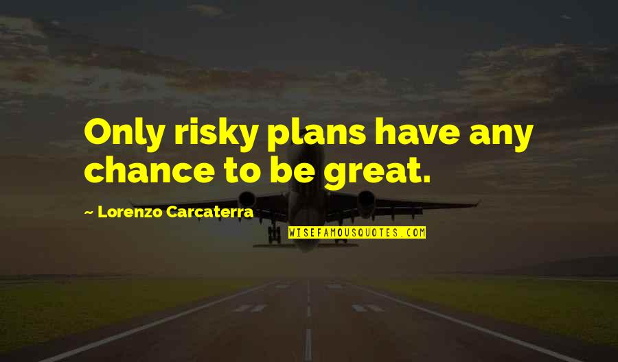 Flower Boy Next Door Dok Mi Quotes By Lorenzo Carcaterra: Only risky plans have any chance to be