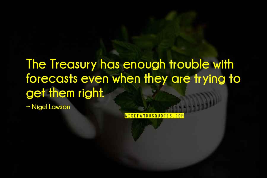 Flower Boy Next Door Dok Mi Quotes By Nigel Lawson: The Treasury has enough trouble with forecasts even