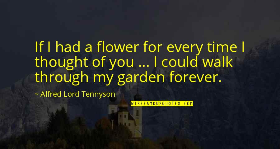 Flower Garden Quotes By Alfred Lord Tennyson: If I had a flower for every time