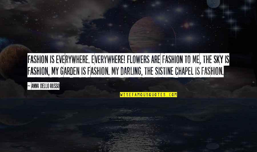 Flower Garden Quotes By Anna Dello Russo: Fashion is everywhere. Everywhere! Flowers are fashion to