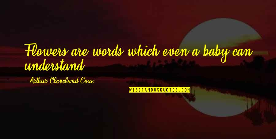 Flower Garden Quotes By Arthur Cleveland Coxe: Flowers are words which even a baby can