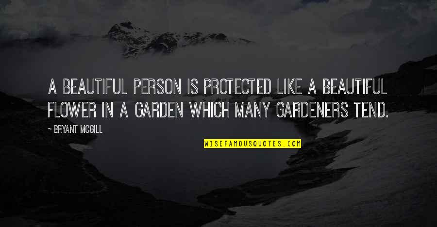 Flower Garden Quotes By Bryant McGill: A beautiful person is protected like a beautiful