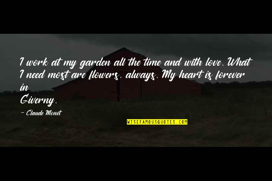 Flower Garden Quotes By Claude Monet: I work at my garden all the time