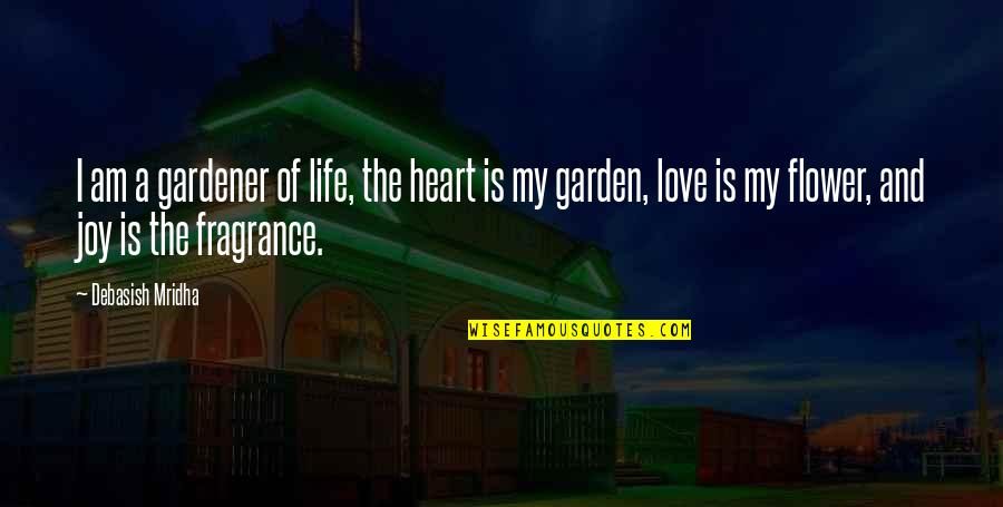 Flower Garden Quotes By Debasish Mridha: I am a gardener of life, the heart
