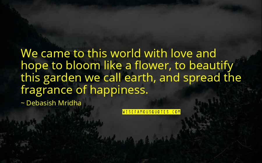 Flower Garden Quotes By Debasish Mridha: We came to this world with love and
