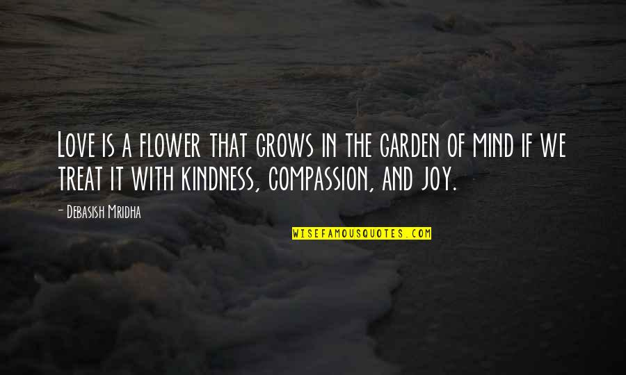 Flower Garden Quotes By Debasish Mridha: Love is a flower that grows in the