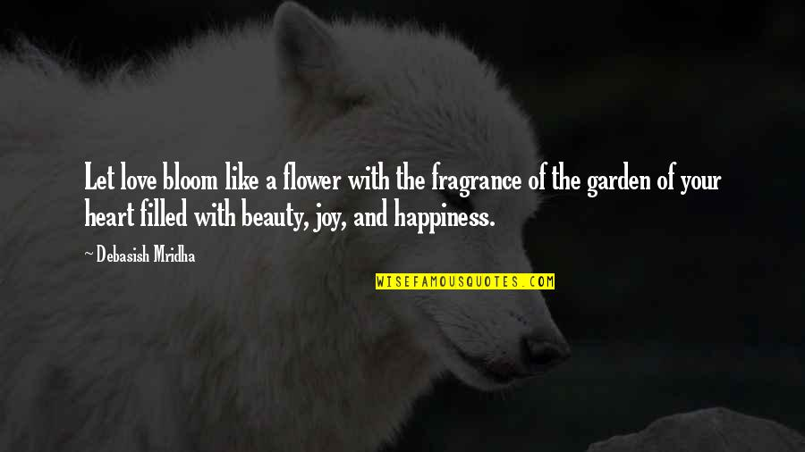 Flower Garden Quotes By Debasish Mridha: Let love bloom like a flower with the
