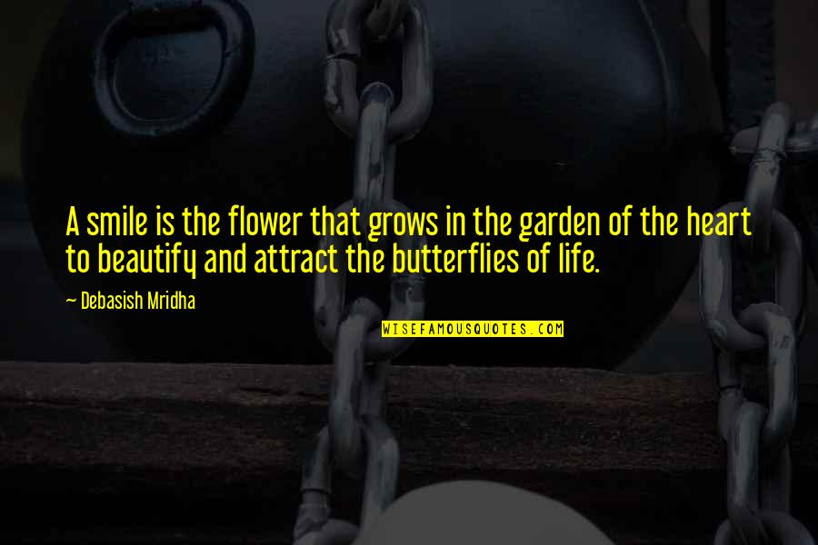 Flower Garden Quotes By Debasish Mridha: A smile is the flower that grows in