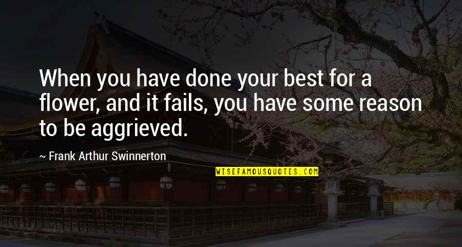 Flower Garden Quotes By Frank Arthur Swinnerton: When you have done your best for a