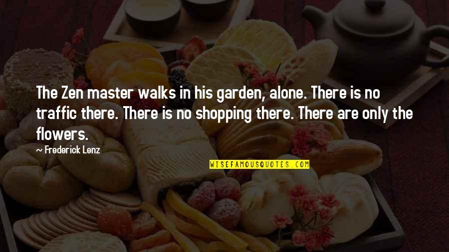 Flower Garden Quotes By Frederick Lenz: The Zen master walks in his garden, alone.