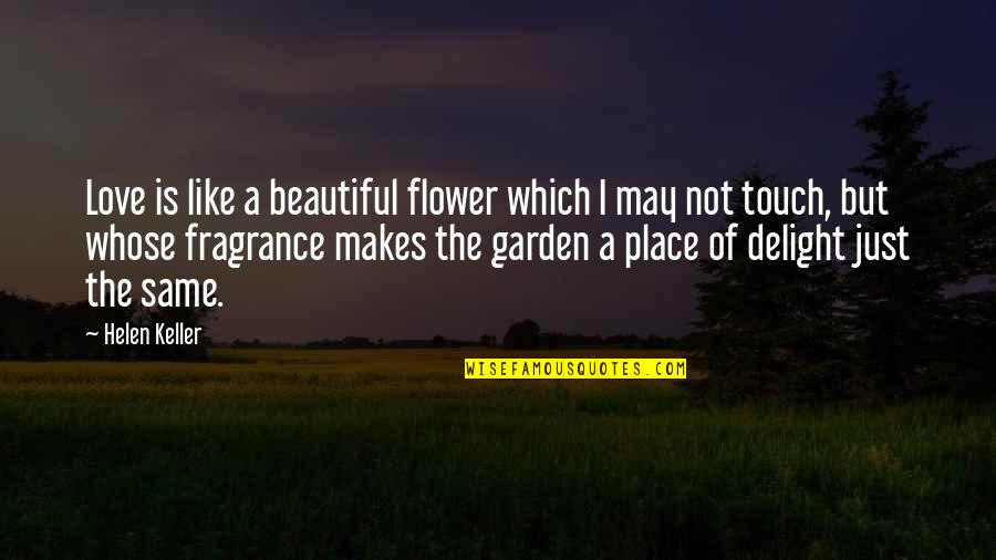 Flower Garden Quotes By Helen Keller: Love is like a beautiful flower which I