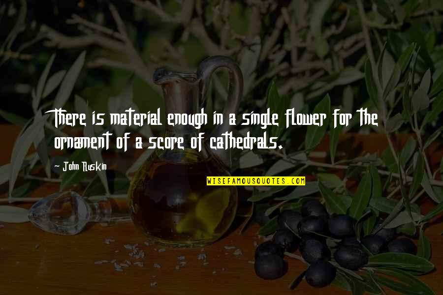 Flower Garden Quotes By John Ruskin: There is material enough in a single flower
