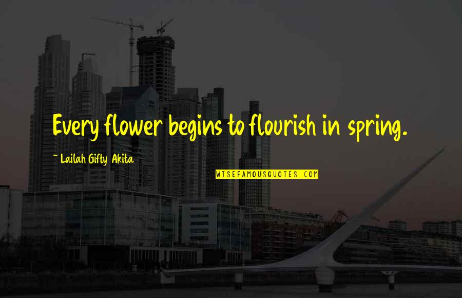 Flower Garden Quotes By Lailah Gifty Akita: Every flower begins to flourish in spring.