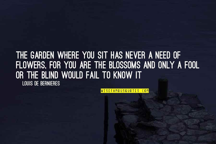 Flower Garden Quotes By Louis De Bernieres: The garden where you sit Has never a