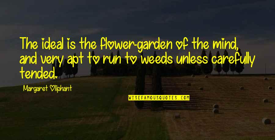 Flower Garden Quotes By Margaret Oliphant: The ideal is the flower-garden of the mind,