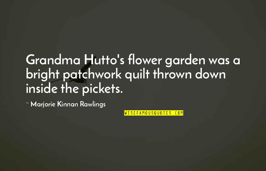 Flower Garden Quotes By Marjorie Kinnan Rawlings: Grandma Hutto's flower garden was a bright patchwork