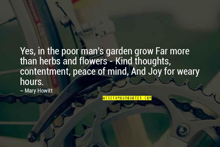 Flower Garden Quotes By Mary Howitt: Yes, in the poor man's garden grow Far