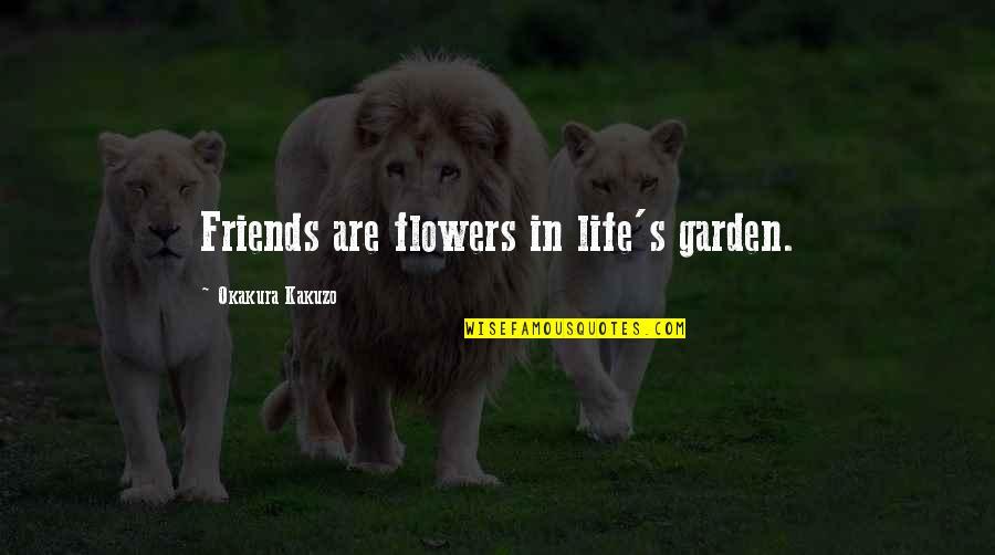 Flower Garden Quotes By Okakura Kakuzo: Friends are flowers in life's garden.