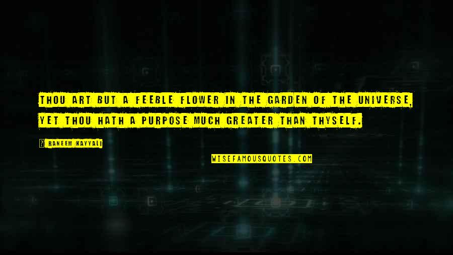 Flower Garden Quotes By Raneem Kayyali: Thou art but a feeble flower in the