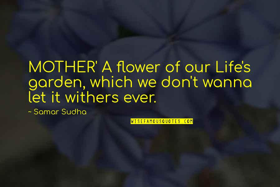 Flower Garden Quotes By Samar Sudha: MOTHER' A flower of our Life's garden, which