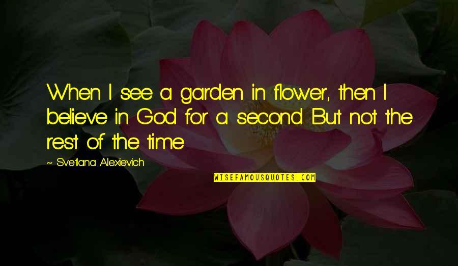Flower Garden Quotes By Svetlana Alexievich: When I see a garden in flower, then