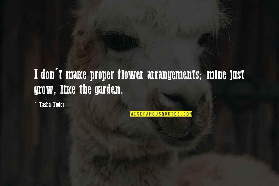 Flower Garden Quotes By Tasha Tudor: I don't make proper flower arrangements; mine just