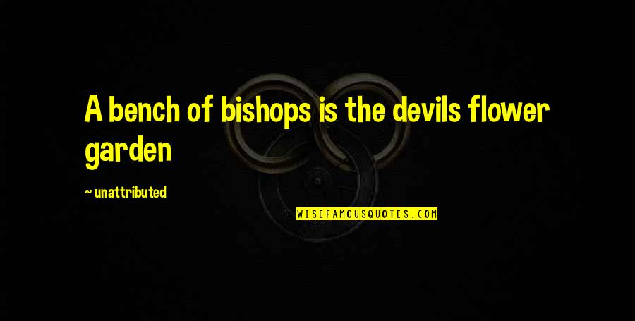 Flower Garden Quotes By Unattributed: A bench of bishops is the devils flower