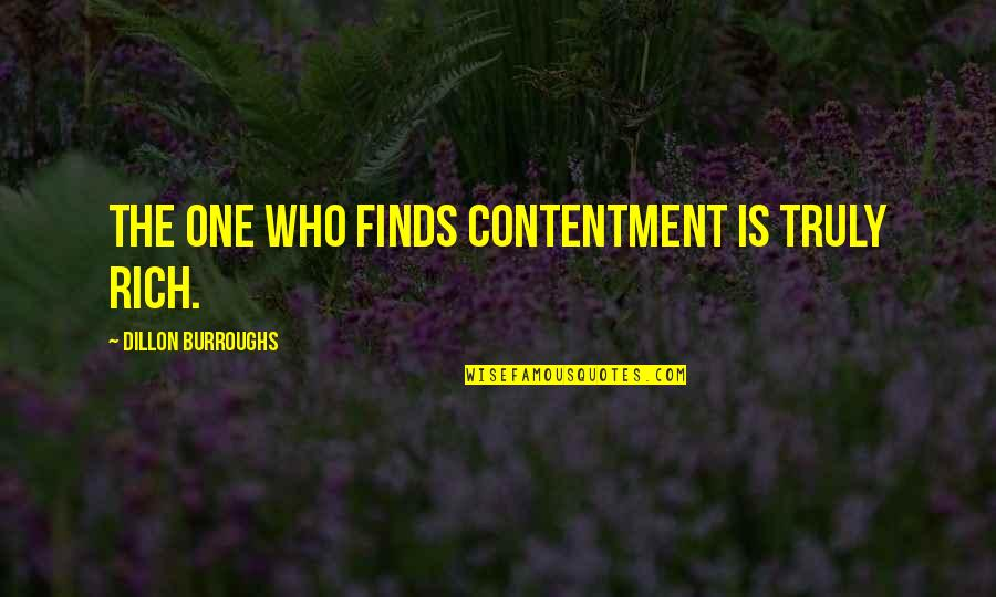Flower Petal Love Quotes By Dillon Burroughs: The one who finds contentment is truly rich.