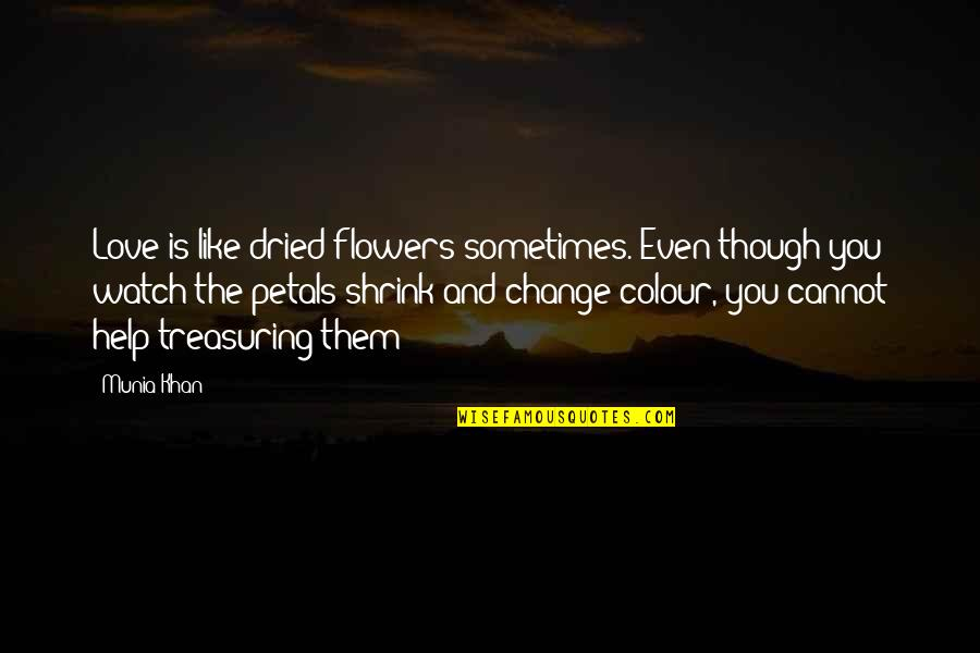 Flower Petal Love Quotes By Munia Khan: Love is like dried flowers sometimes. Even though