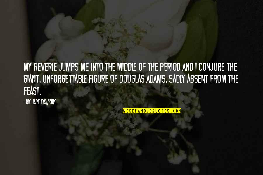 Flowerchild Quotes By Richard Dawkins: My reverie jumps me into the middle of